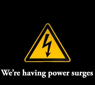 We're having power surges