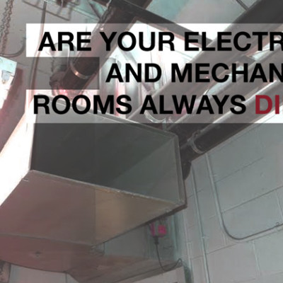Are Your Mechanical and Electrical Rooms Always Dirty?