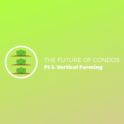 The Future of Condos, pt 3 Vertical Farming