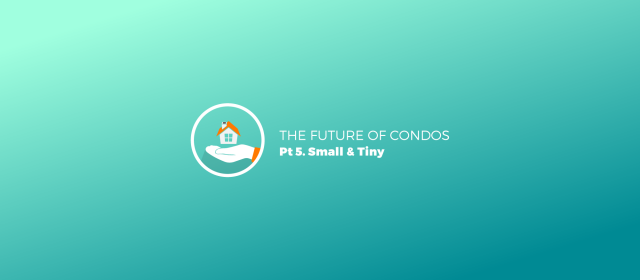 The Future of Condos, pt 5 Small and tiny