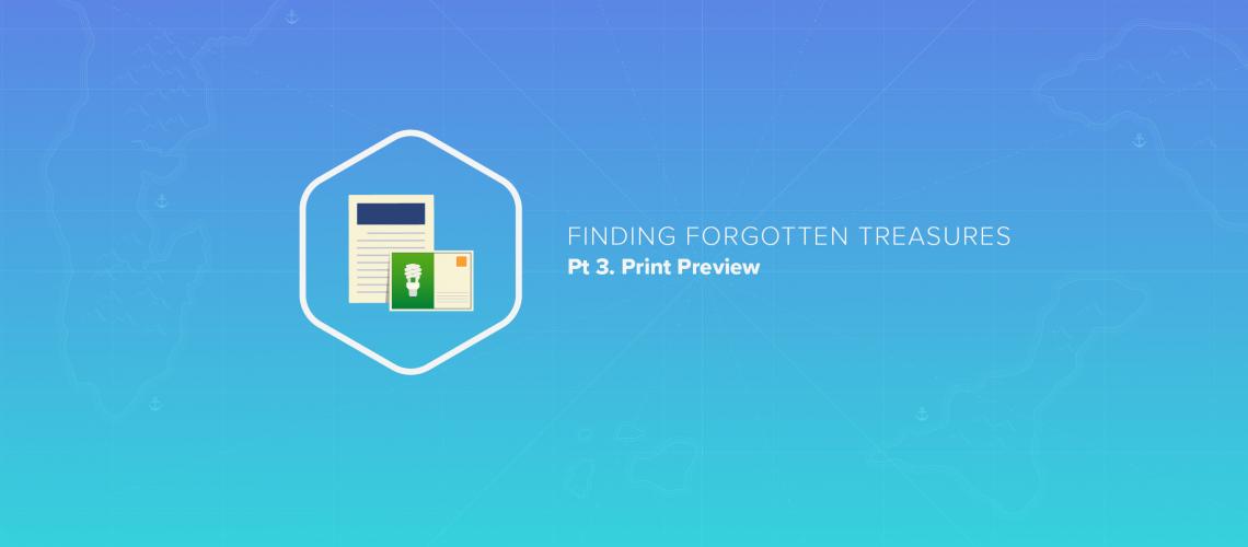 Finding Forgotten Treasures, pt 3: Print Preview