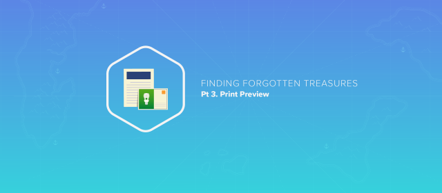 Finding Forgotten Treasures, pt 3: Print Preview